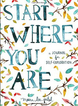 Start Where You Are: A Journal for Self-Exploration by Meera Lee Patel