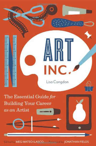 Art, Inc.: The Essential Guide for Building Your Career as an Artist by Lisa Congdon