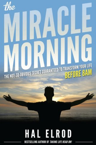 The Miracle Morning: The Not-So-Obvious Secret Guaranteed to Transform Your Life (Before 8AM) by Hal Elrod, Robert Kiyosaki