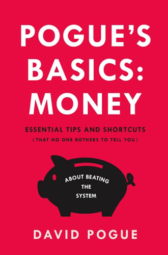 Pogue's Basics: Money: Essential Tips and Shortcuts (That No One Bothers to Tell You) About Beating the System by David Pogue