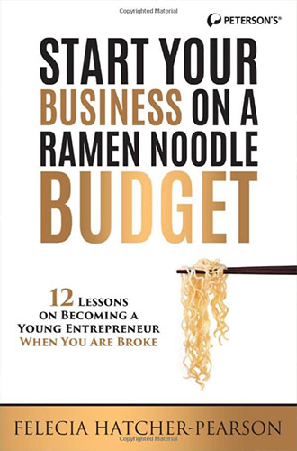 Start Your Business on a Ramen Noodle Budget: 12 Lessons on Becoming a Young Entrepreneur When You are Broke! by Felecia Hatcher-Pearson