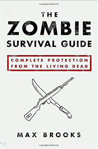 The Zombie Survival Guide: Complete Protection from the Living Dead by Max Brooks