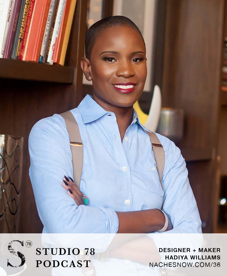 The Entrepreneurial Journey of a Maker and Designer with Hadiya Williams   Studio 78 Podcast NacheSnow.com