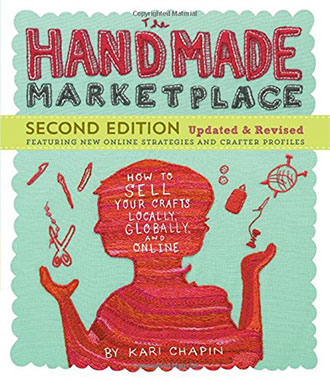 The Handmade Marketplace, 2nd Edition: How to Sell Your Crafts Locally, Globally, and Online by Kari Chapin