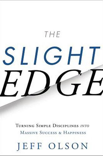 The Slight Edge: Turning Simple Disciplines into Massive Success and Happiness by Jeff Olson, John David Mann