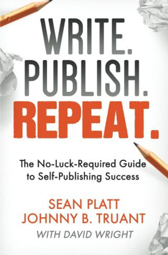 Write. Publish. Repeat.: The No-Luck-Required Guide to Self-Publishing Success by Sean Platt