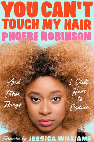 You Can't Touch My Hair: And Other Things I Still Have to Explain by Phoebe Robinson, Jessica Williams