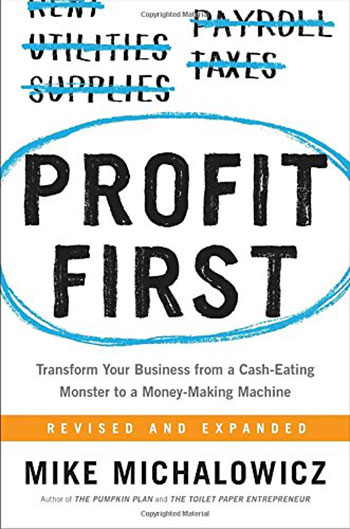 Profit First: Transform Your Business from a Cash-Eating Monster to a Money-Making Machine