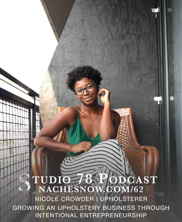 Growing an Upholstery Business Through Intentional Entrepreneurship | Studio 78 Podcast nachesnow.com/62