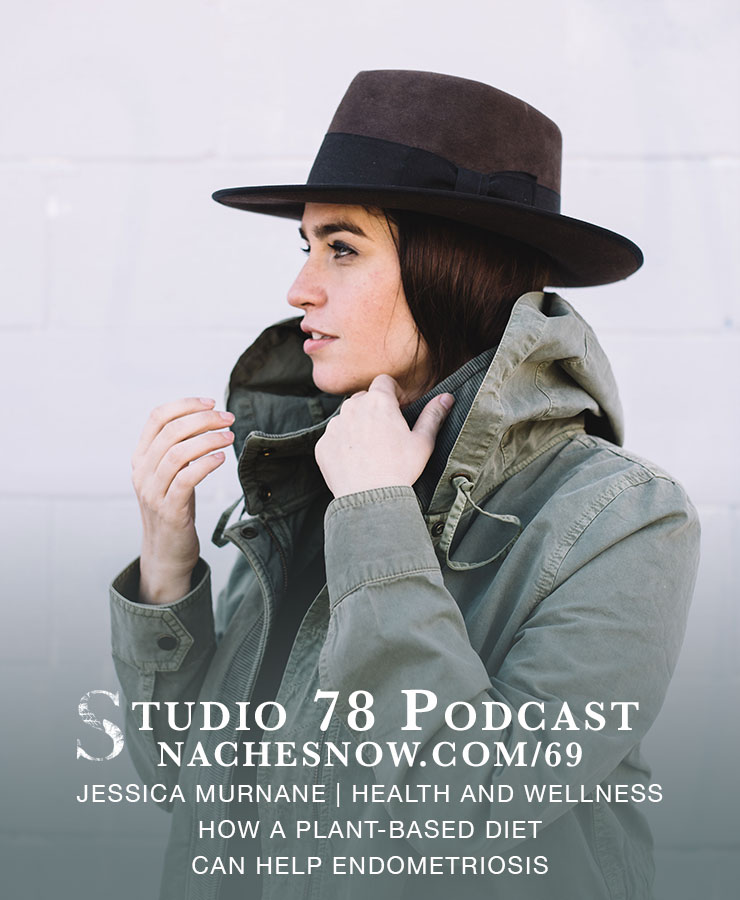 69. How a Plant-Based Diet Can Help Endometriosis ​ | Studio 78 Podcast nachesnow.com/69